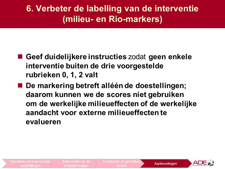 6. Verbeter de labelling van de interventie (milieu- en Rio-markers) Geef duidelijkere instructies zodat geen enkele interventie buiten de drie voorge