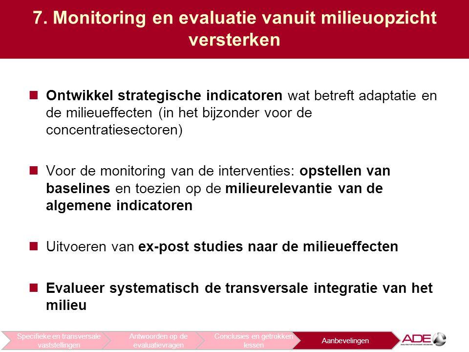 7. Monitoring en evaluatie vanuit milieuopzicht versterken Ontwikkel strategische indicatoren wat betreft adaptatie en de milieueffecten (in het bijzo