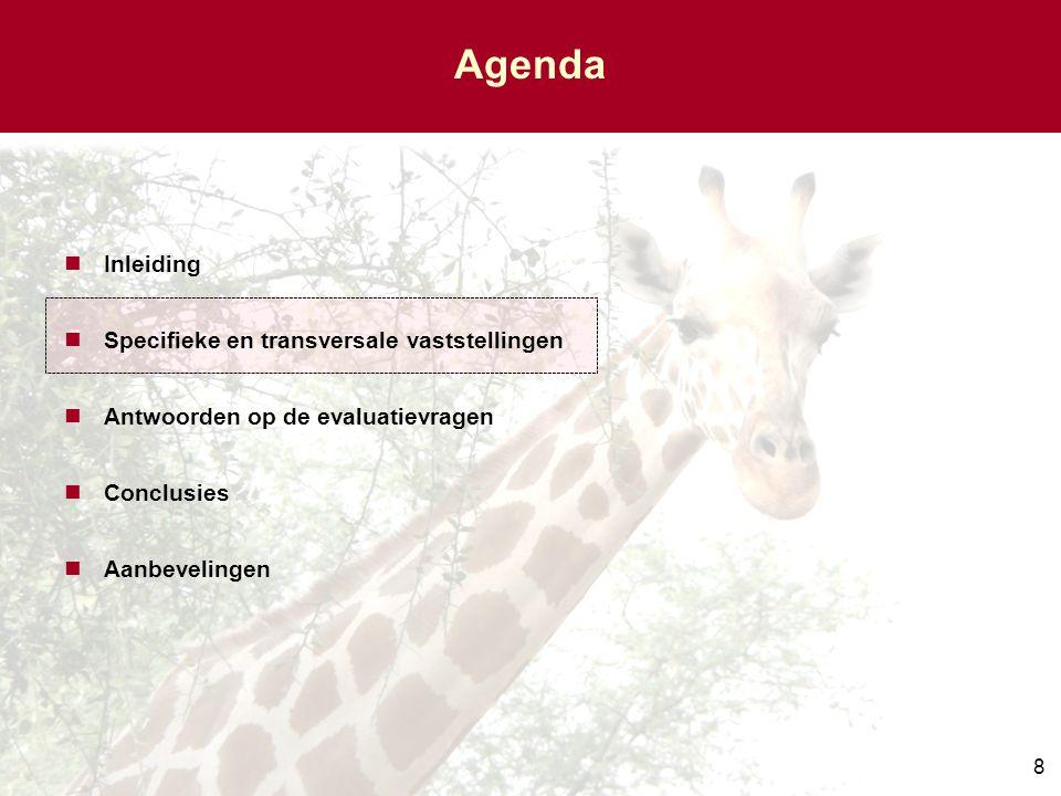 8 Agenda Inleiding Specifieke en transversale vaststellingen Antwoorden op de evaluatievragen Conclusies Aanbevelingen