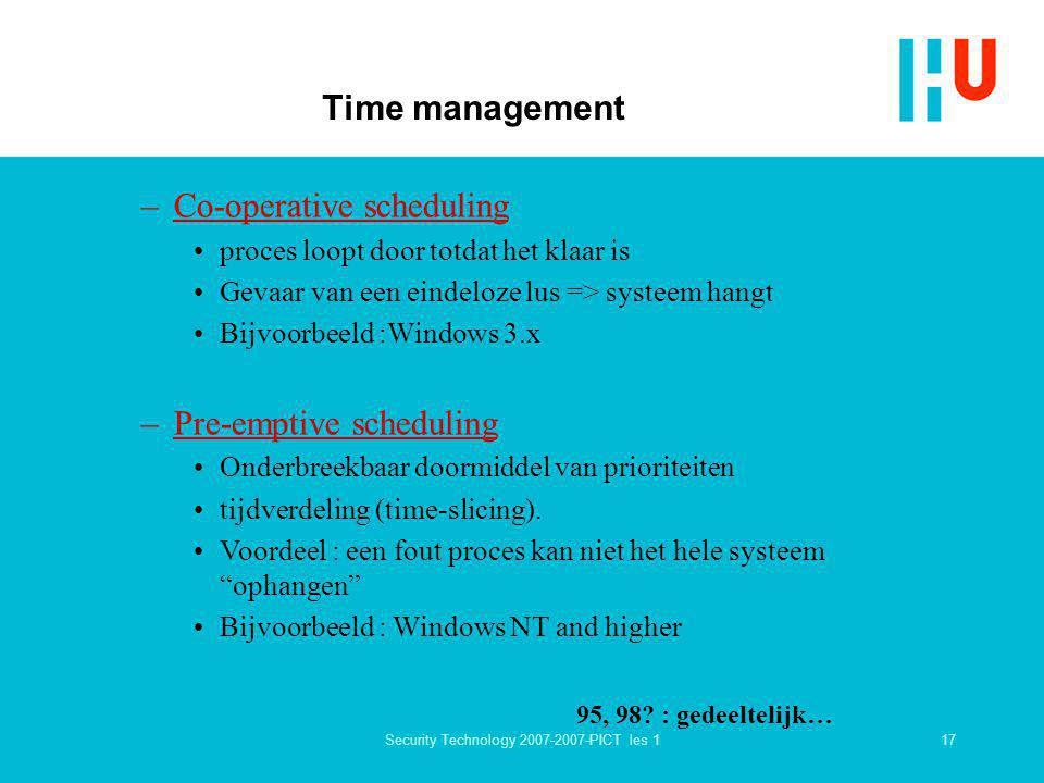 17Security Technology 2007-2007-PICT les 1 Time management –Co-operative scheduling proces loopt door totdat het klaar is Gevaar van een eindeloze lus
