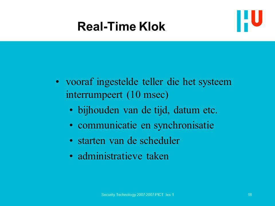18Security Technology 2007-2007-PICT les 1 Real-Time Klok vooraf ingestelde teller die het systeem interrumpeert (10 msec) bijhouden van de tijd, datu