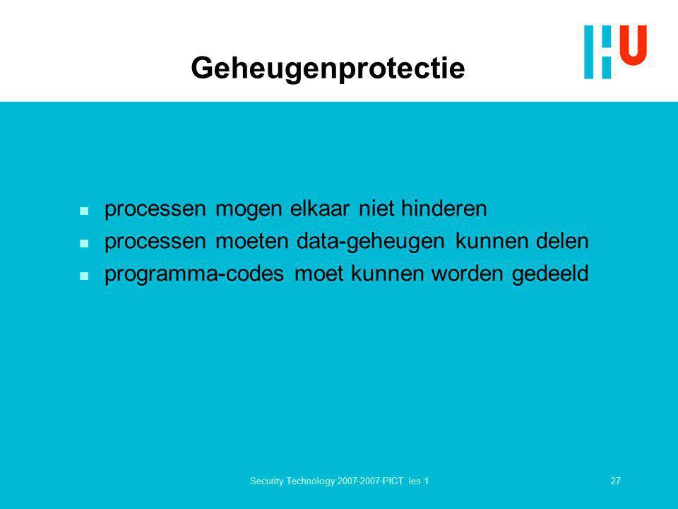 27Security Technology 2007-2007-PICT les 1 Geheugenprotectie n processen mogen elkaar niet hinderen n processen moeten data-geheugen kunnen delen n pr