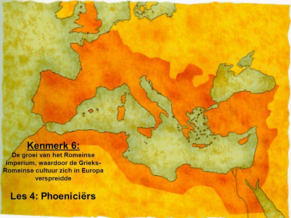 Kenmerk 6: De groei van het Romeinse imperium, waardoor de Grieks- Romeinse cultuur zich in Europa verspreidde Les 4: Phoeniciërs