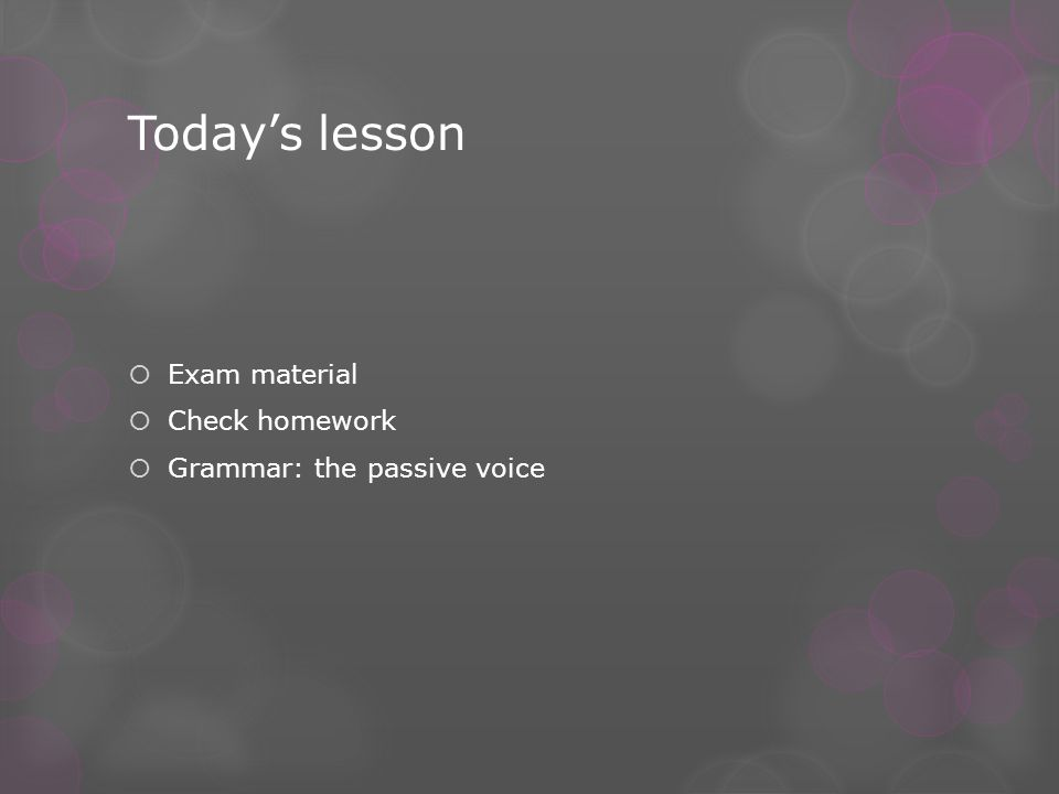 Today's lesson  Exam material  Check homework  Grammar: the passive voice