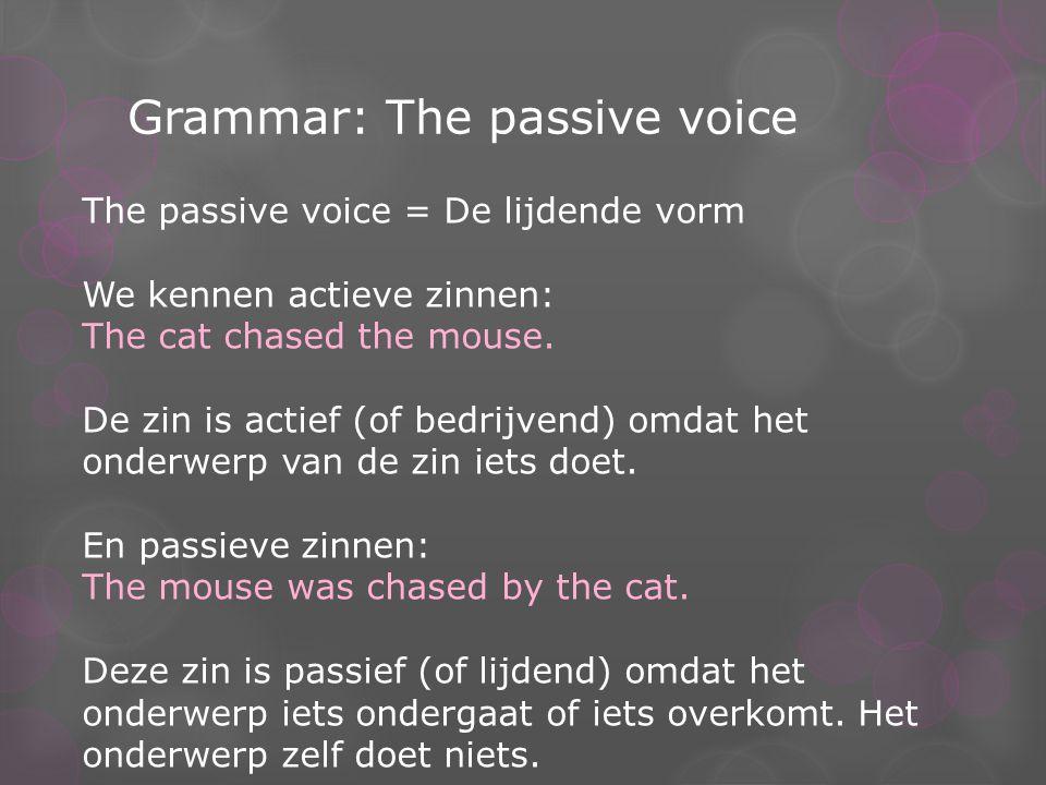 Grammar: The passive voice In het Engels heeft een passieve zin ALTIJD: -Een vorm van 'be' -Een voltooid deelwoord Bijvoorbeeld: The letter is being written.