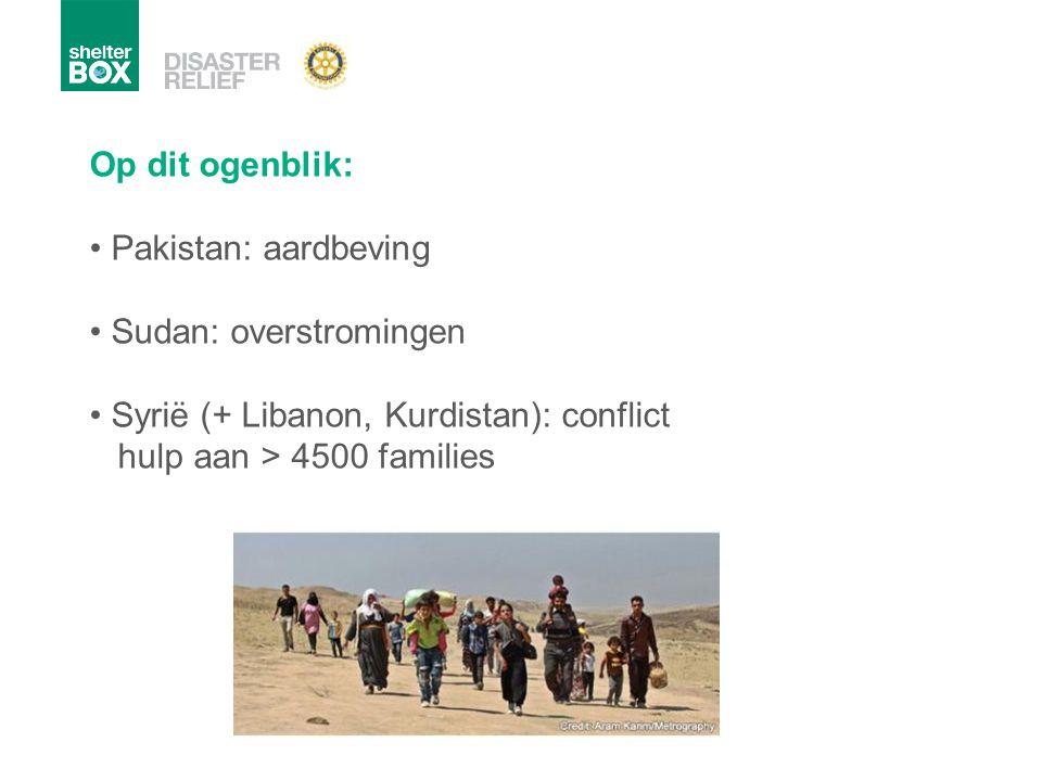 Op dit ogenblik: Pakistan: aardbeving Sudan: overstromingen Syrië (+ Libanon, Kurdistan): conflict hulp aan > 4500 families