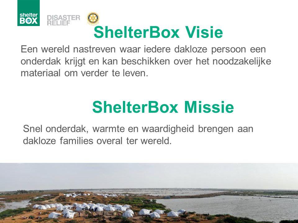ShelterBox Visie Een wereld nastreven waar iedere dakloze persoon een onderdak krijgt en kan beschikken over het noodzakelijke materiaal om verder te
