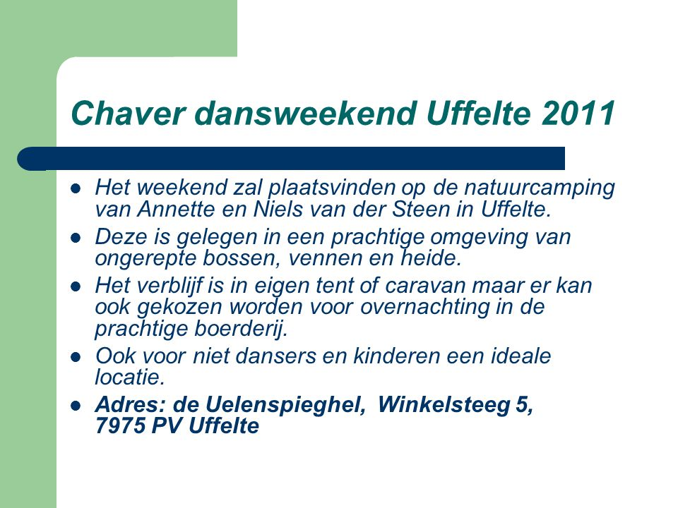 Chaver dansweekend Uffelte 2011 Het weekend zal plaatsvinden op de natuurcamping van Annette en Niels van der Steen in Uffelte. Deze is gelegen in een