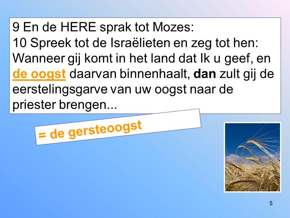 5 9 En de HERE sprak tot Mozes: 10 Spreek tot de Israëlieten en zeg tot hen: Wanneer gij komt in het land dat Ik u geef, en de oogst daarvan binnenhaa