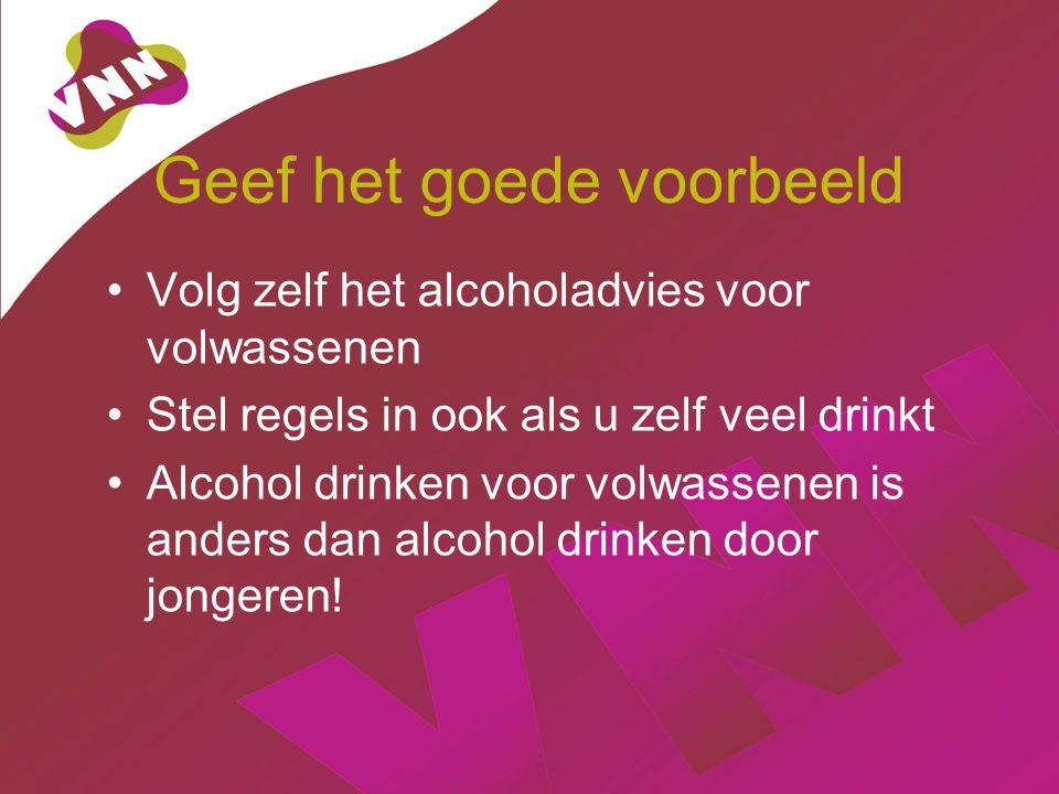 Geef het goede voorbeeld Volg zelf het alcoholadvies voor volwassenen Stel regels in ook als u zelf veel drinkt Alcohol drinken voor volwassenen is anders dan alcohol drinken door jongeren!