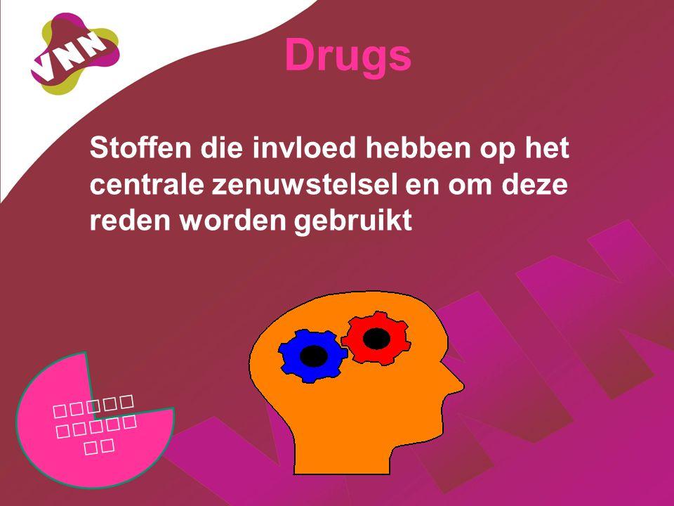 Drugs Stoffen die invloed hebben op het centrale zenuwstelsel en om deze reden worden gebruikt Verle iding en