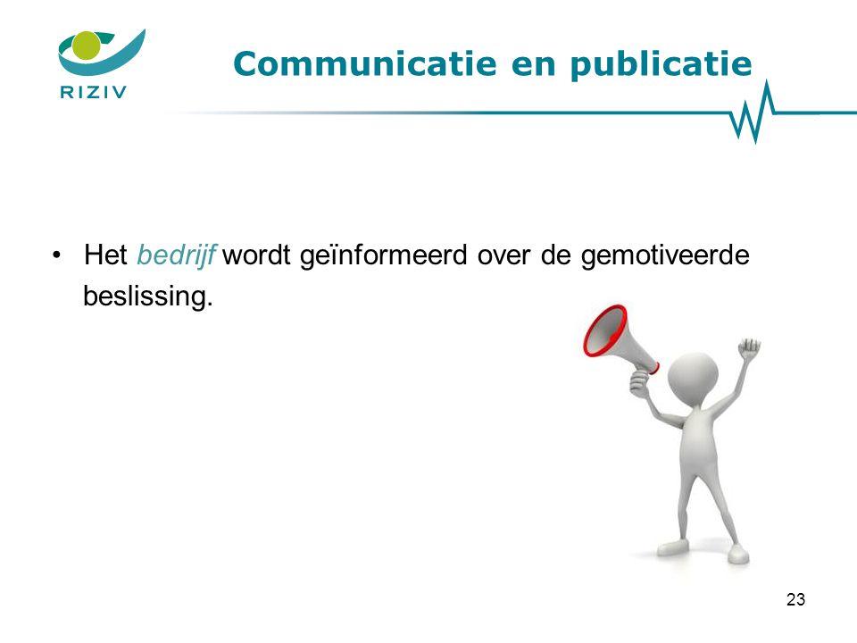 Communicatie en publicatie Het bedrijf wordt geïnformeerd over de gemotiveerde beslissing. 23
