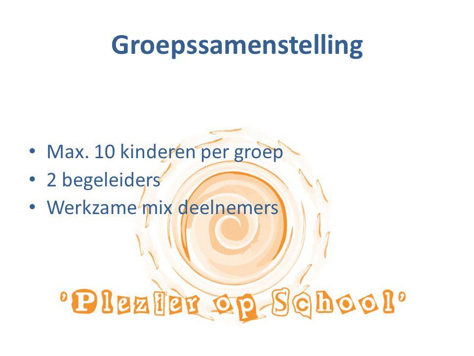 Groepssamenstelling Max. 10 kinderen per groep 2 begeleiders Werkzame mix deelnemers