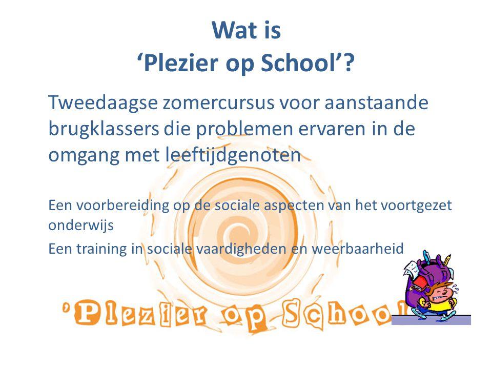 Wat is 'Plezier op School'? Tweedaagse zomercursus voor aanstaande brugklassers die problemen ervaren in de omgang met leeftijdgenoten Een voorbereidi