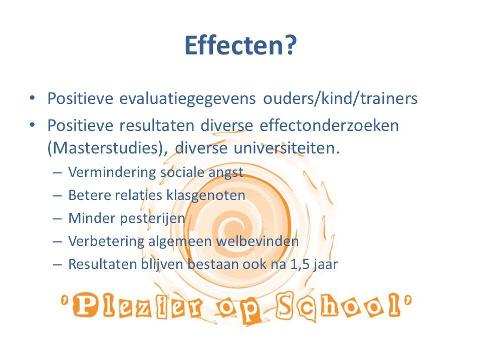 Effecten? Positieve evaluatiegegevens ouders/kind/trainers Positieve resultaten diverse effectonderzoeken (Masterstudies), diverse universiteiten. – V