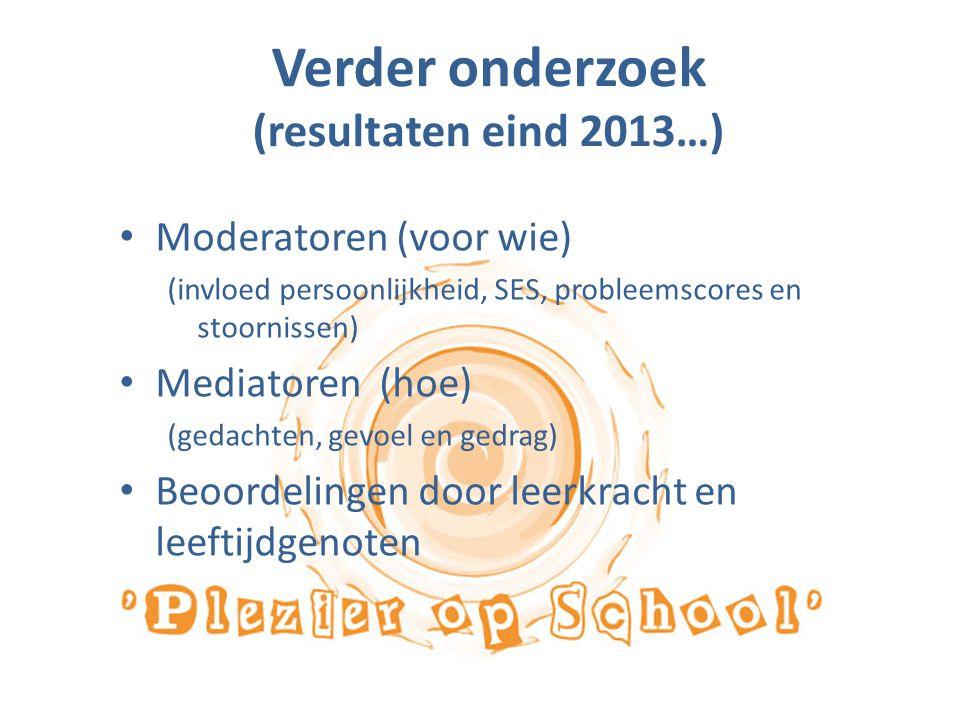 Verder onderzoek (resultaten eind 2013…) Moderatoren (voor wie) (invloed persoonlijkheid, SES, probleemscores en stoornissen) Mediatoren (hoe) (gedach