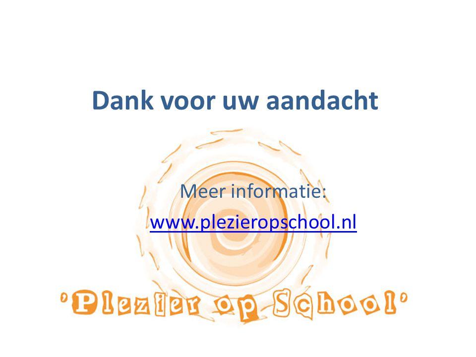 Dank voor uw aandacht Meer informatie: www.plezieropschool.nl
