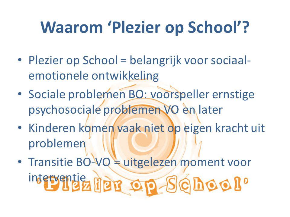 Waarom 'Plezier op School'? Plezier op School = belangrijk voor sociaal- emotionele ontwikkeling Sociale problemen BO: voorspeller ernstige psychosoci