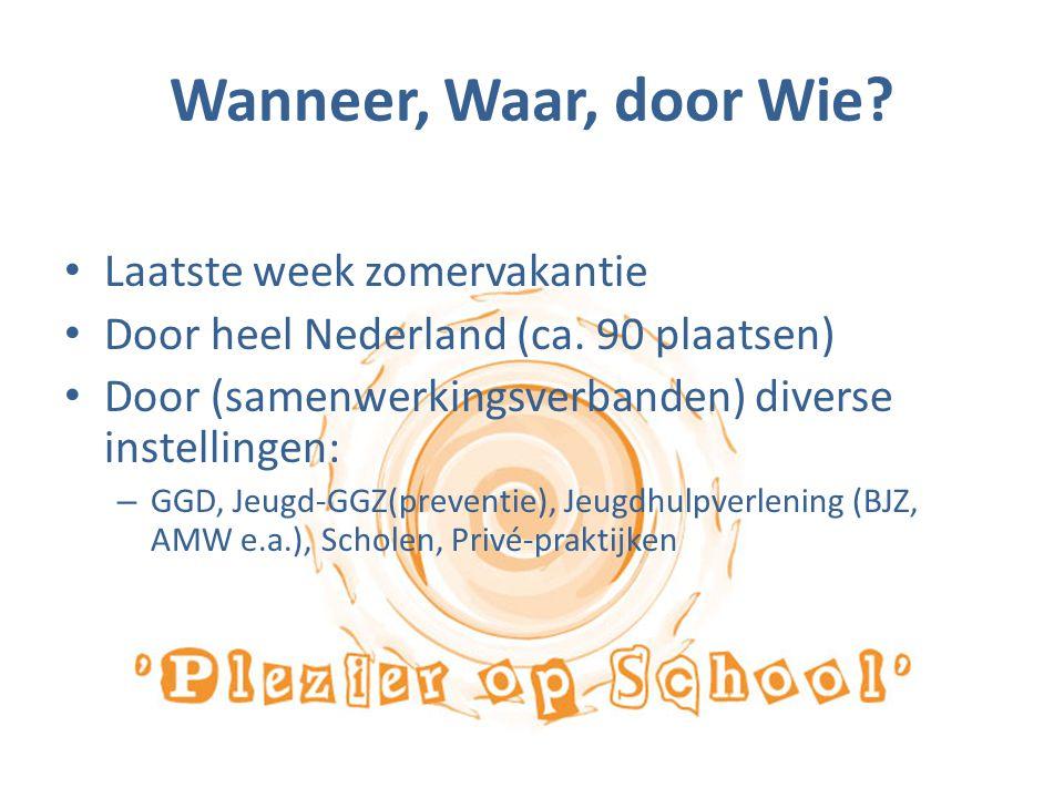 Wanneer, Waar, door Wie? Laatste week zomervakantie Door heel Nederland (ca. 90 plaatsen) Door (samenwerkingsverbanden) diverse instellingen: – GGD, J