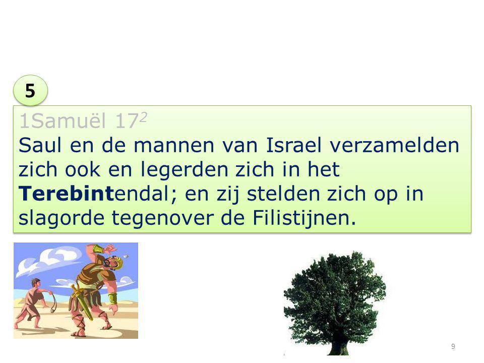 1Samuël 17 2 Saul en de mannen van Israel verzamelden zich ook en legerden zich in het Terebintendal; en zij stelden zich op in slagorde tegenover de