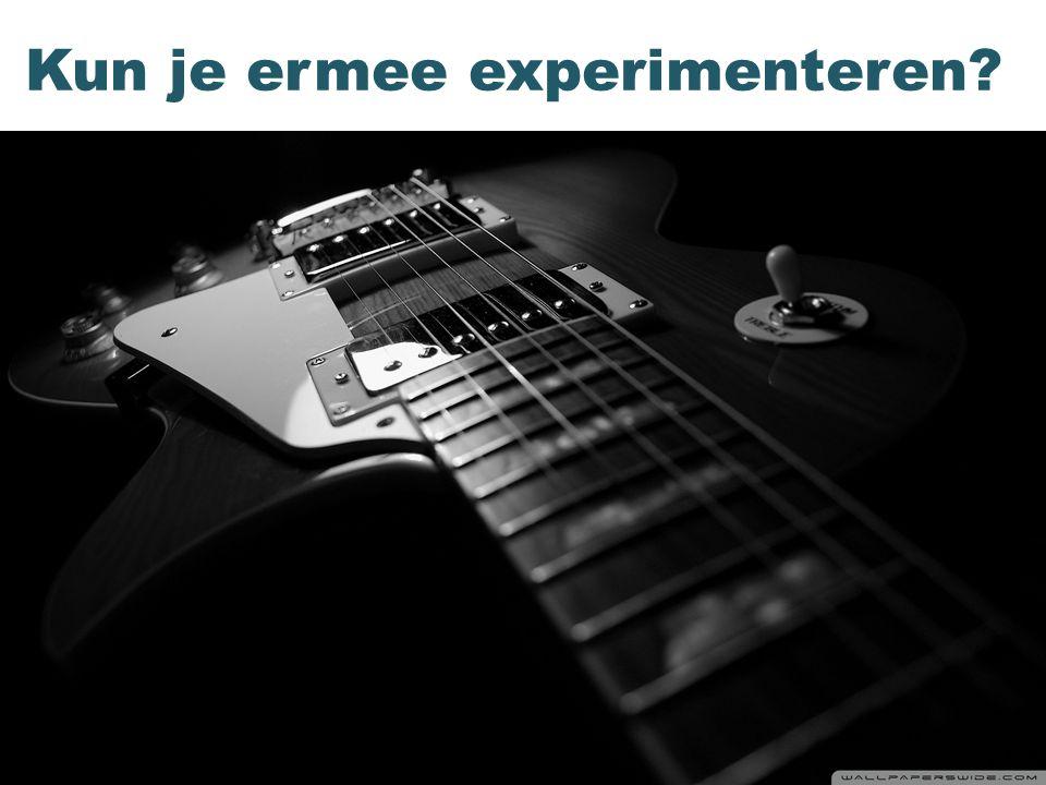 Kun je ermee experimenteren