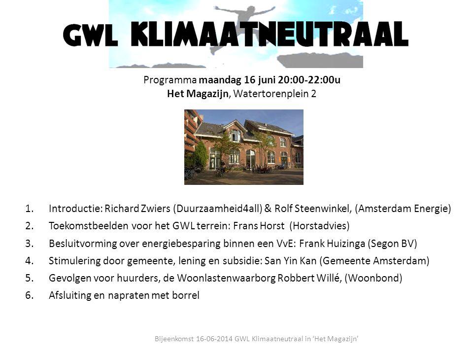 Programma maandag 16 juni 20:00-22:00u Het Magazijn, Watertorenplein 2 1.Introductie: Richard Zwiers (Duurzaamheid4all) & Rolf Steenwinkel, (Amsterdam