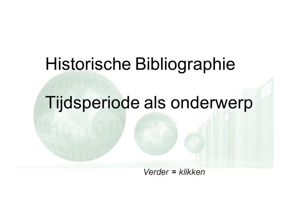 Verder = klikken Historische Bibliographie Tijdsperiode als onderwerp Verder = klikken