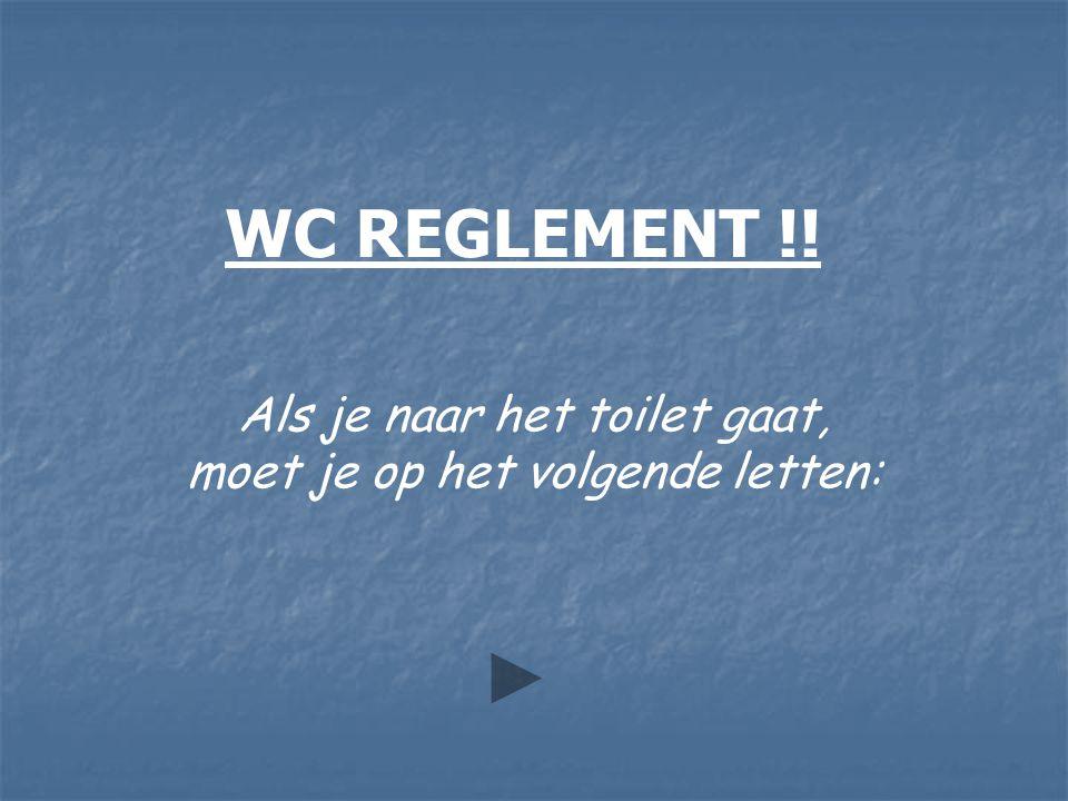 Als je naar het toilet gaat, moet je op het volgende letten: WC REGLEMENT !!