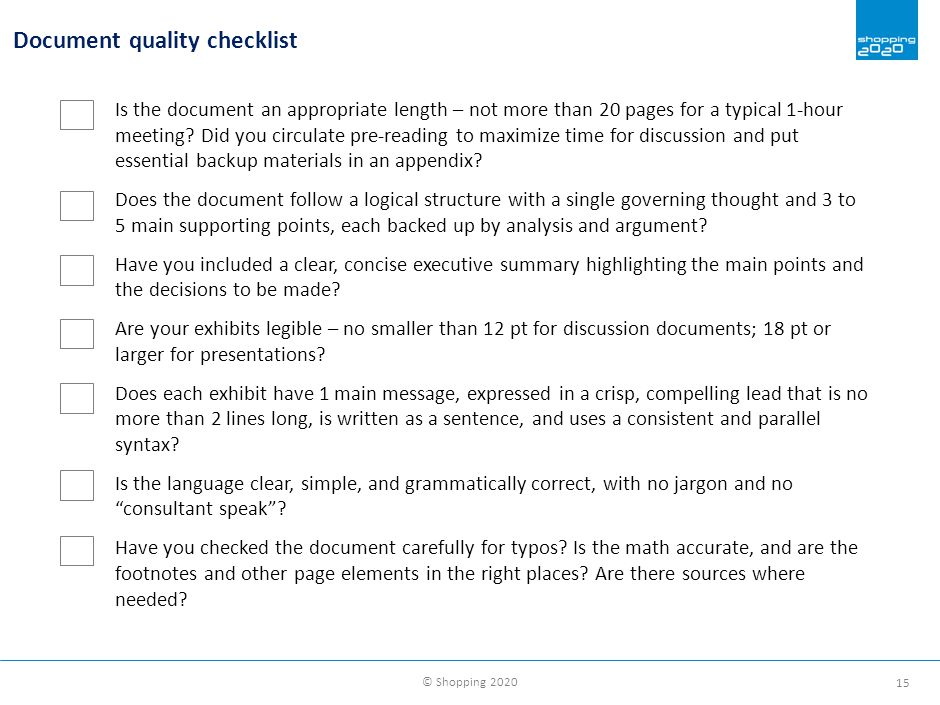 © Shopping 2020 15 Document quality checklist Is the document an appropriate length – not more than 20 pages for a typical 1-hour meeting? Did you cir