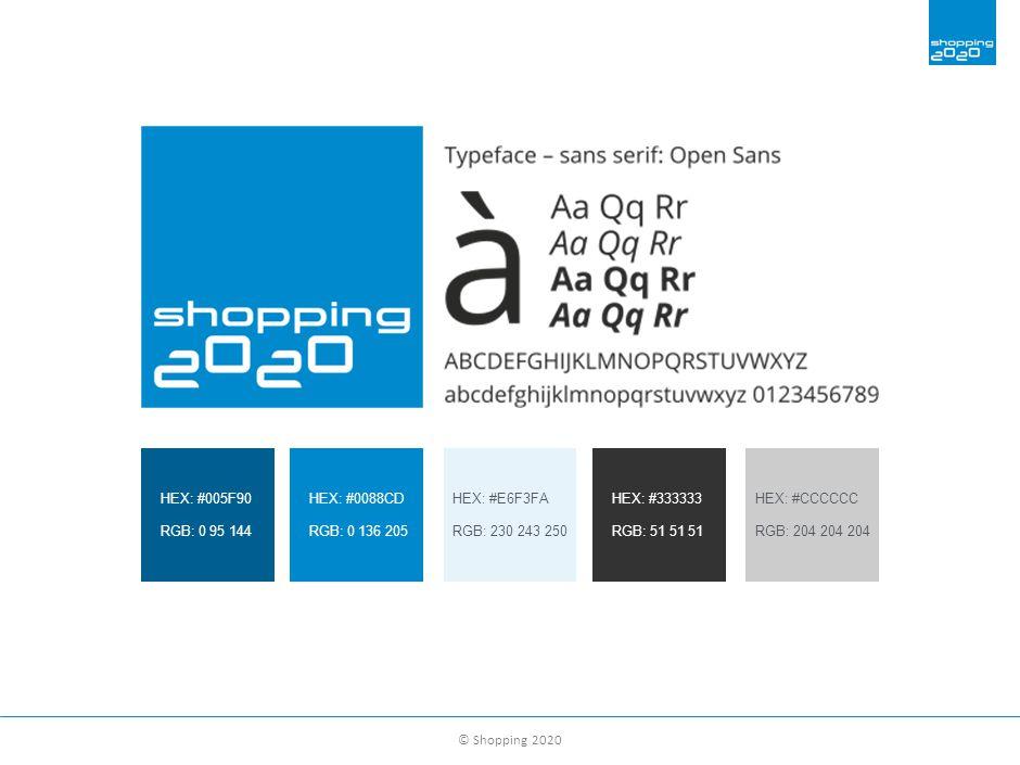 © Shopping 2020 HEX: #005F90 RGB: 0 95 144 HEX: #0088CD RGB: 0 136 205 HEX: #E6F3FA RGB: 230 243 250 HEX: #333333 RGB: 51 51 51 HEX: #CCCCCC RGB: 204 204 204