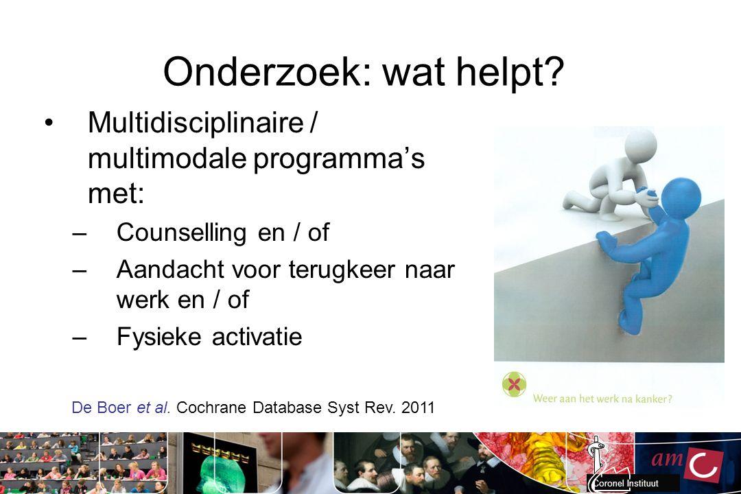 Coronel Instituut Onderzoek: wat helpt? Multidisciplinaire / multimodale programma's met: –Counselling en / of –Aandacht voor terugkeer naar werk en /