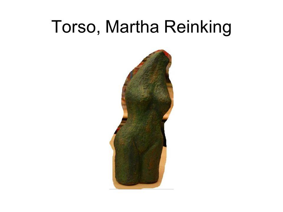 Torso, Martha Reinking