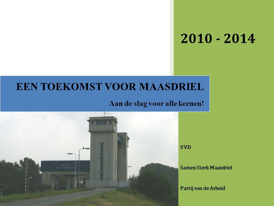 2010 - 2014 VVD Samen Sterk Maasdriel Partij van de Arbeid EEN TOEKOMST VOOR MAASDRIEL Aan de slag voor alle kernen!
