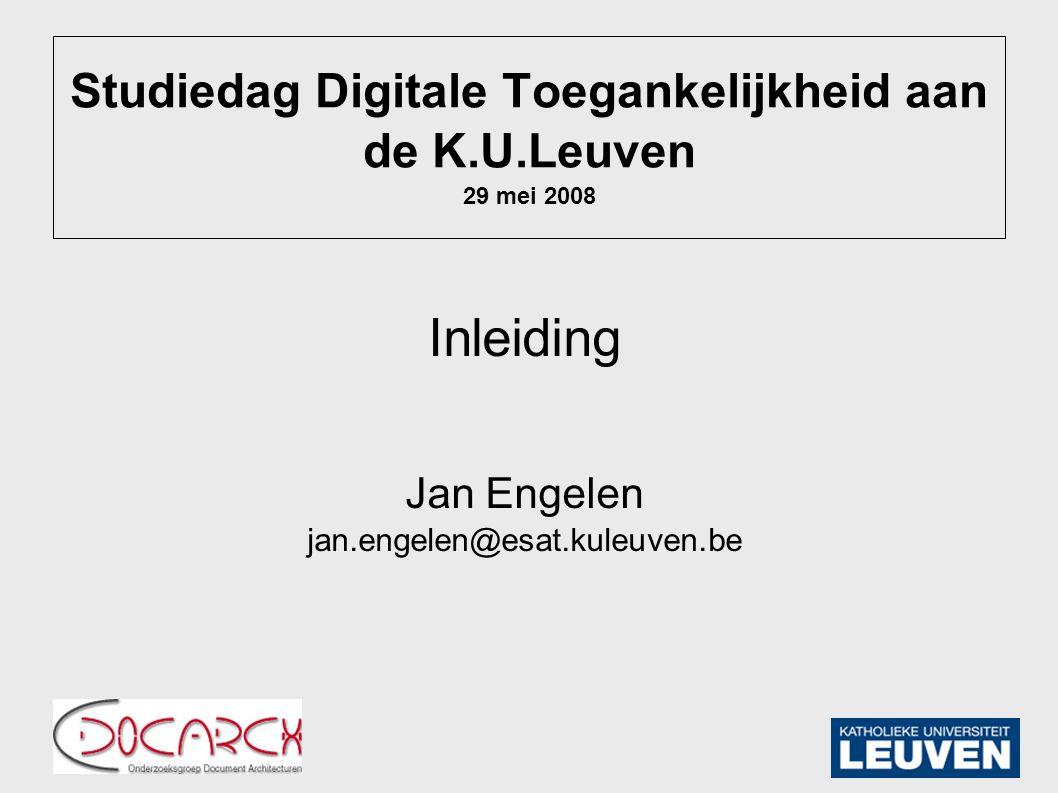 Studiedag Digitale Toegankelijkheid aan de K.U.Leuven 29 mei 2008 Inleiding Jan Engelen jan.engelen@esat.kuleuven.be
