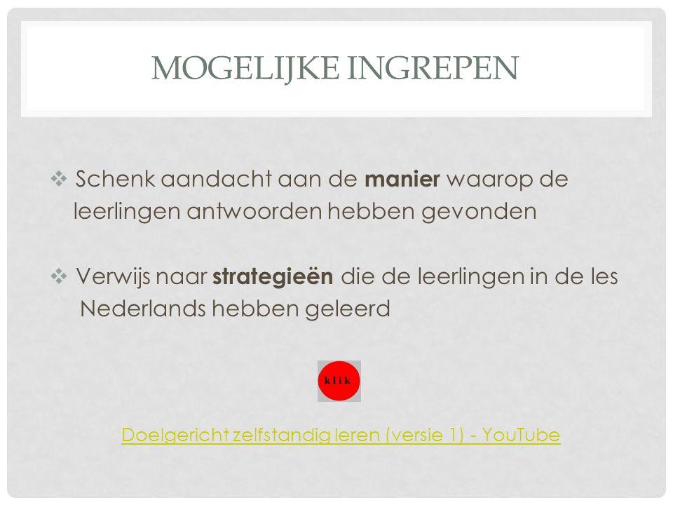 MOGELIJKE INGREPEN  Schenk aandacht aan de manier waarop de leerlingen antwoorden hebben gevonden  Verwijs naar strategieën die de leerlingen in de les Nederlands hebben geleerd Doelgericht zelfstandig leren (versie 1) - YouTube