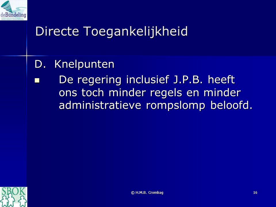 © H.M.B. Crombag16 Directe Toegankelijkheid D. Knelpunten De regering inclusief J.P.B. heeft ons toch minder regels en minder administratieve rompslom