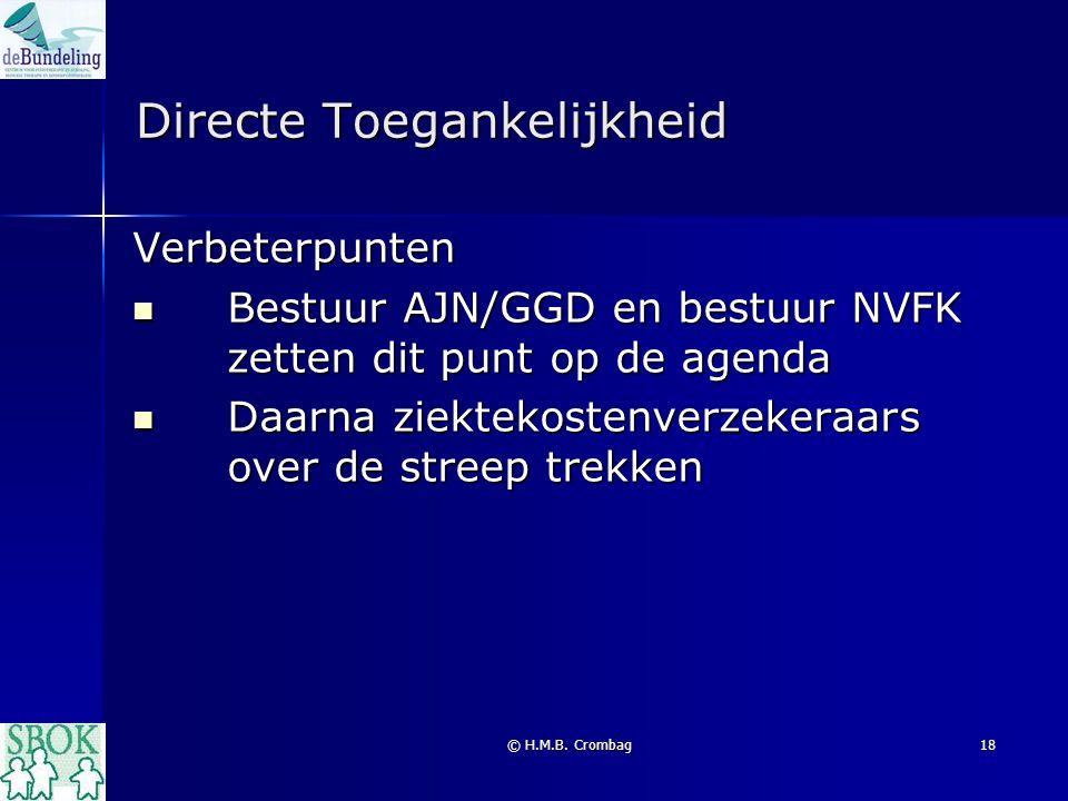© H.M.B. Crombag18 Directe Toegankelijkheid Verbeterpunten Bestuur AJN/GGD en bestuur NVFK zetten dit punt op de agenda Bestuur AJN/GGD en bestuur NVF