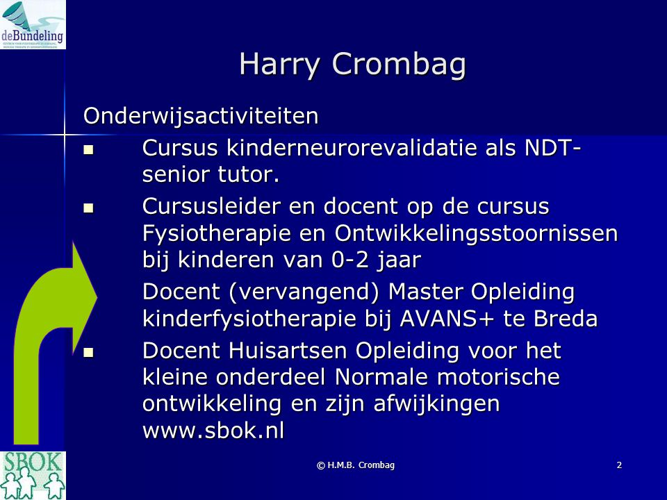 © H.M.B. Crombag2 Harry Crombag Onderwijsactiviteiten Cursus kinderneurorevalidatie als NDT- senior tutor. Cursus kinderneurorevalidatie als NDT- seni