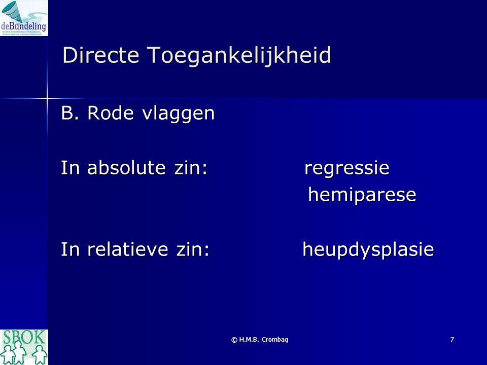 © H.M.B. Crombag7 Directe Toegankelijkheid B. Rode vlaggen In absolute zin:regressie hemiparese hemiparese In relatieve zin: heupdysplasie