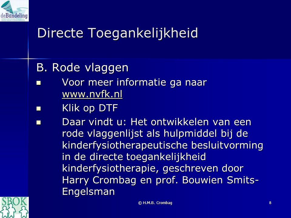 © H.M.B. Crombag8 Directe Toegankelijkheid B. Rode vlaggen Voor meer informatie ga naar www.nvfk.nl Voor meer informatie ga naar www.nvfk.nl www.nvfk.