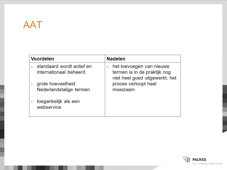 AAT VoordelenNadelen -standaard wordt actief en internationaal beheerd -grote hoeveelheid Nederlandstalige termen -toegankelijk als een webservice -he