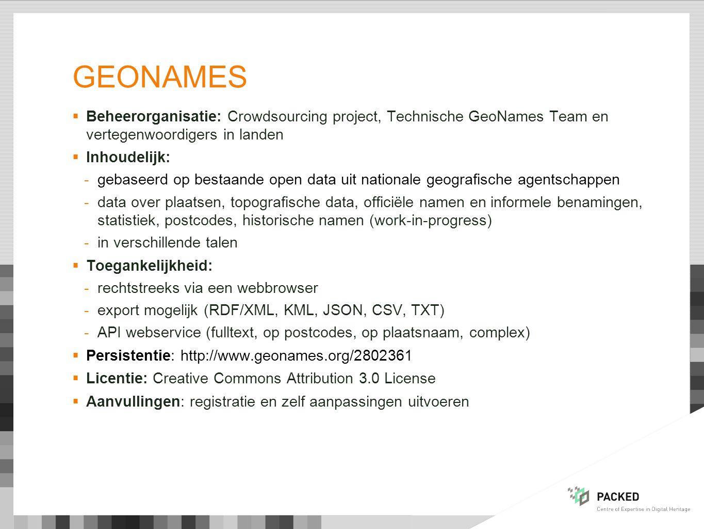  Beheerorganisatie: Crowdsourcing project, Technische GeoNames Team en vertegenwoordigers in landen  Inhoudelijk: -gebaseerd op bestaande open data