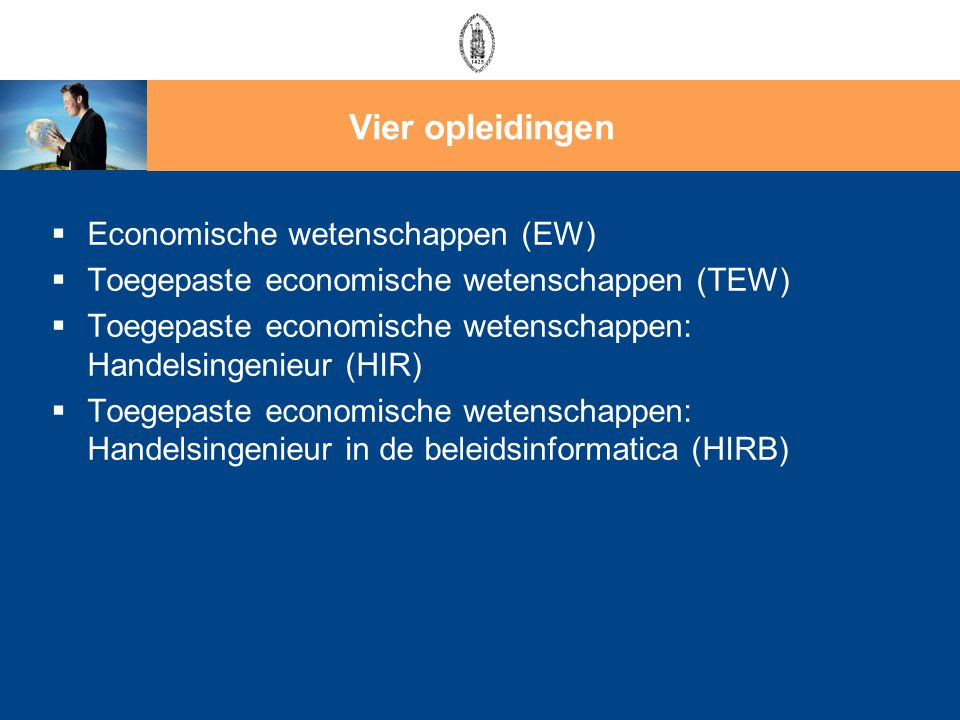  Economische wetenschappen (EW)  Toegepaste economische wetenschappen (TEW)  Toegepaste economische wetenschappen: Handelsingenieur (HIR)  Toegepa