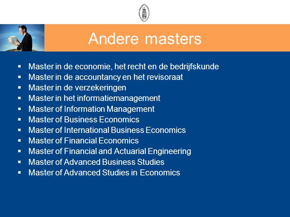 Andere masters  Master in de economie, het recht en de bedrijfskunde  Master in de accountancy en het revisoraat  Master in de verzekeringen  Mast