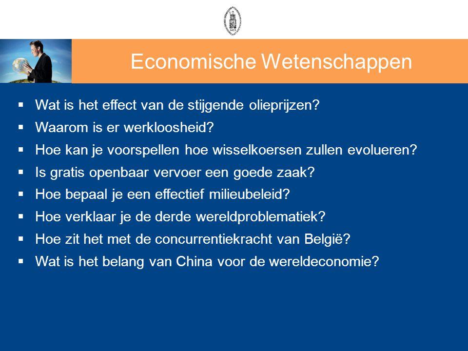 Economische Wetenschappen  Wat is het effect van de stijgende olieprijzen?  Waarom is er werkloosheid?  Hoe kan je voorspellen hoe wisselkoersen zu