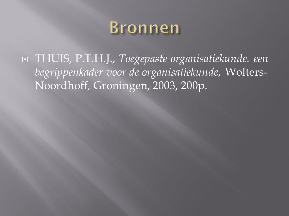  THUIS, P.T.H.J., Toegepaste organisatiekunde. een begrippenkader voor de organisatiekunde, Wolters- Noordhoff, Groningen, 2003, 200p.