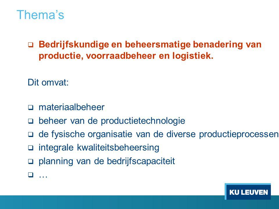 Thema's  Bedrijfskundige en beheersmatige benadering van productie, voorraadbeheer en logistiek. Dit omvat:  materiaalbeheer  beheer van de product
