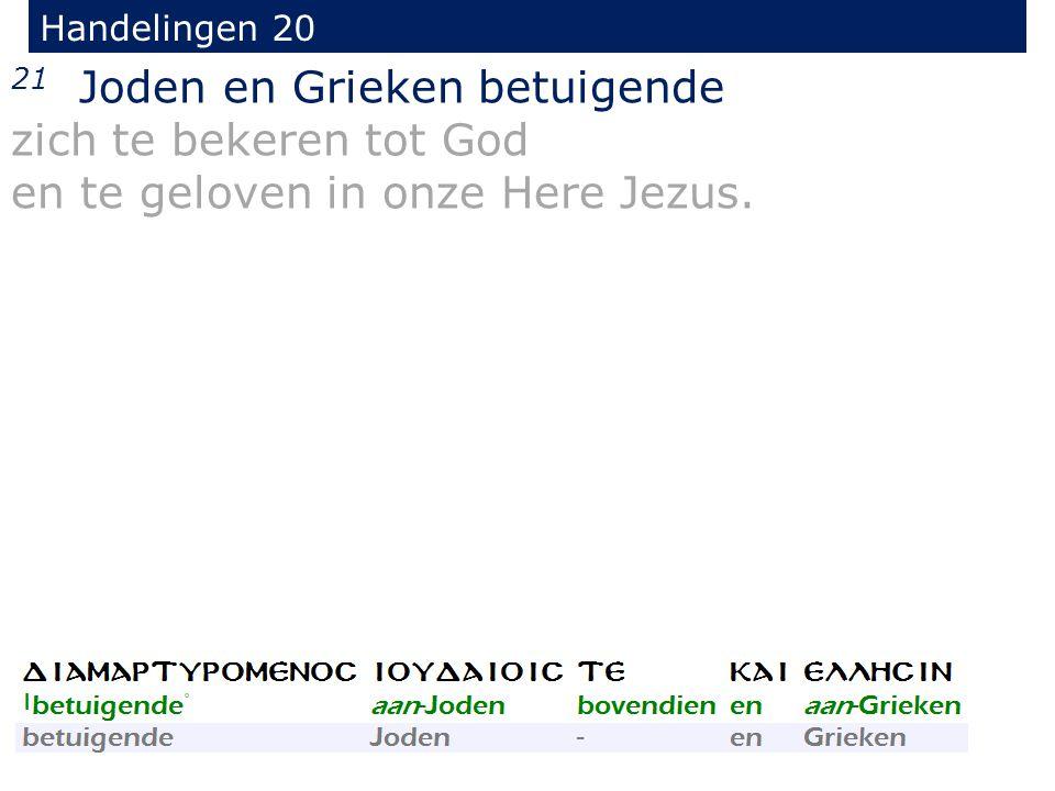 21 Joden en Grieken betuigende zich te bekeren tot God en te geloven in onze Here Jezus.