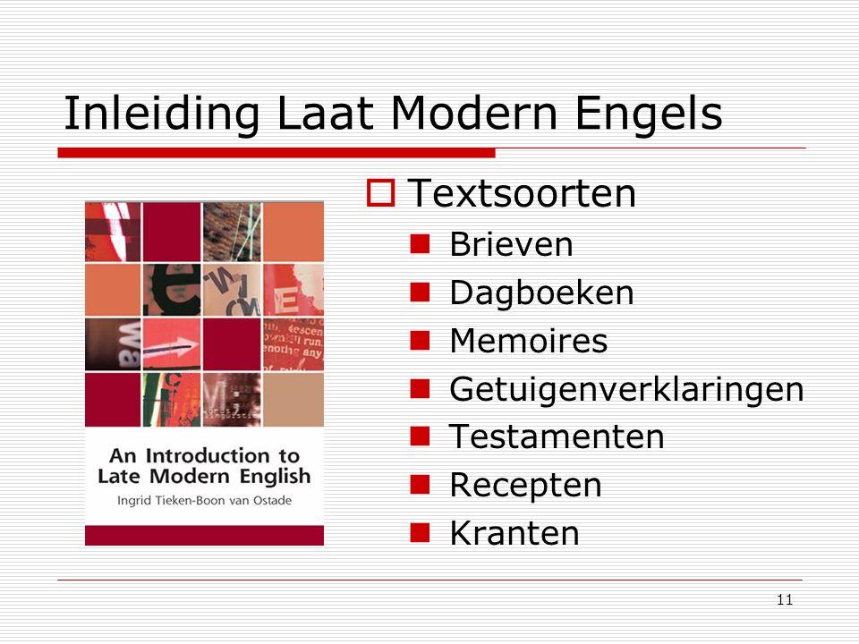 11 Inleiding Laat Modern Engels  Textsoorten Brieven Dagboeken Memoires Getuigenverklaringen Testamenten Recepten Kranten