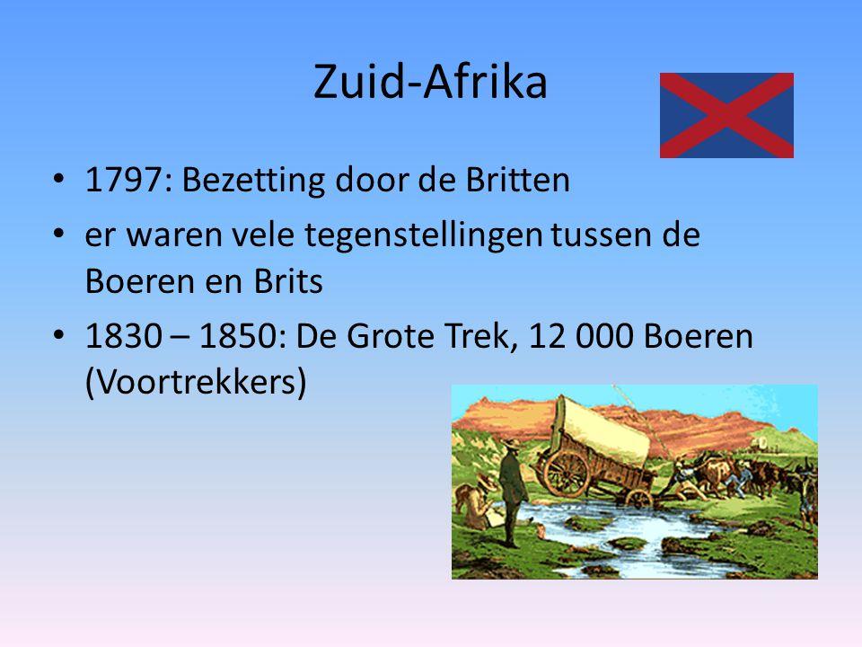 Zuid-Afrika 1797: Bezetting door de Britten er waren vele tegenstellingen tussen de Boeren en Brits 1830 – 1850: De Grote Trek, 12 000 Boeren (Voortrekkers)